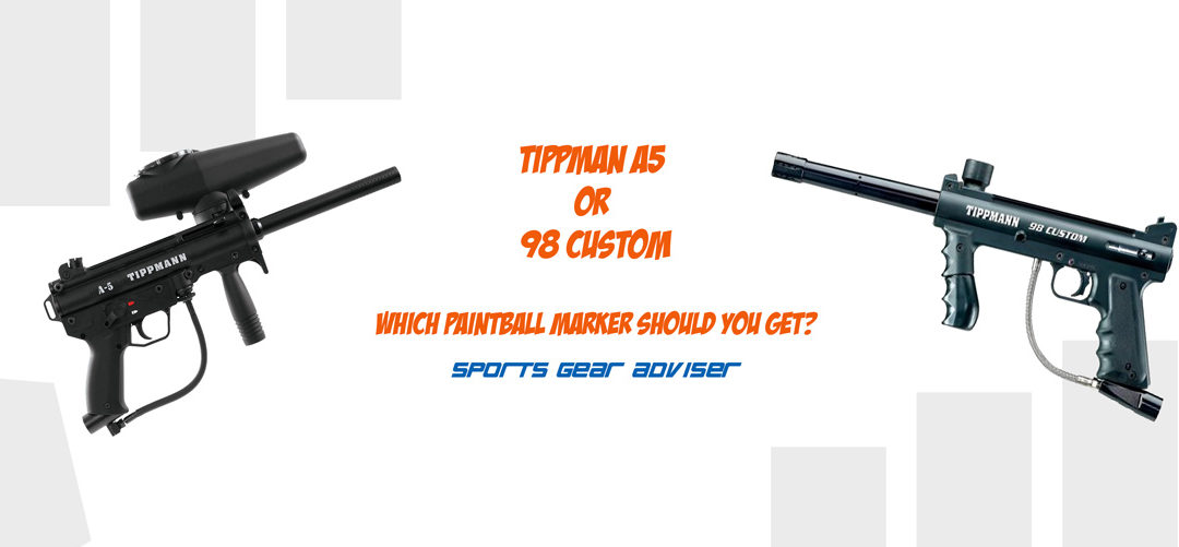 Tippmann A5 or 98 Custom – Which Paintball Marker Should You Get?